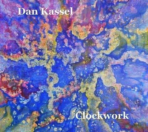 """Album Review: Dan Kassel """"Clockwork"""""""